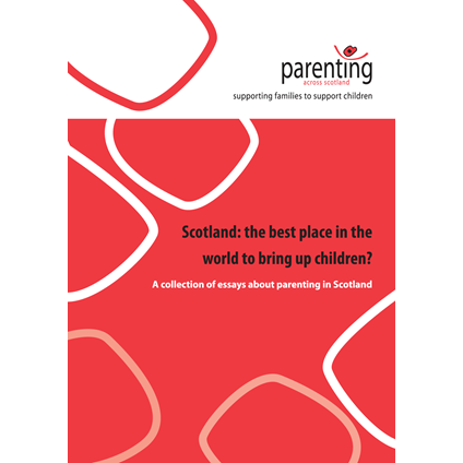 Scotland: the best place to bring up children? A collection of essays about parenting in Scotland. Full report.